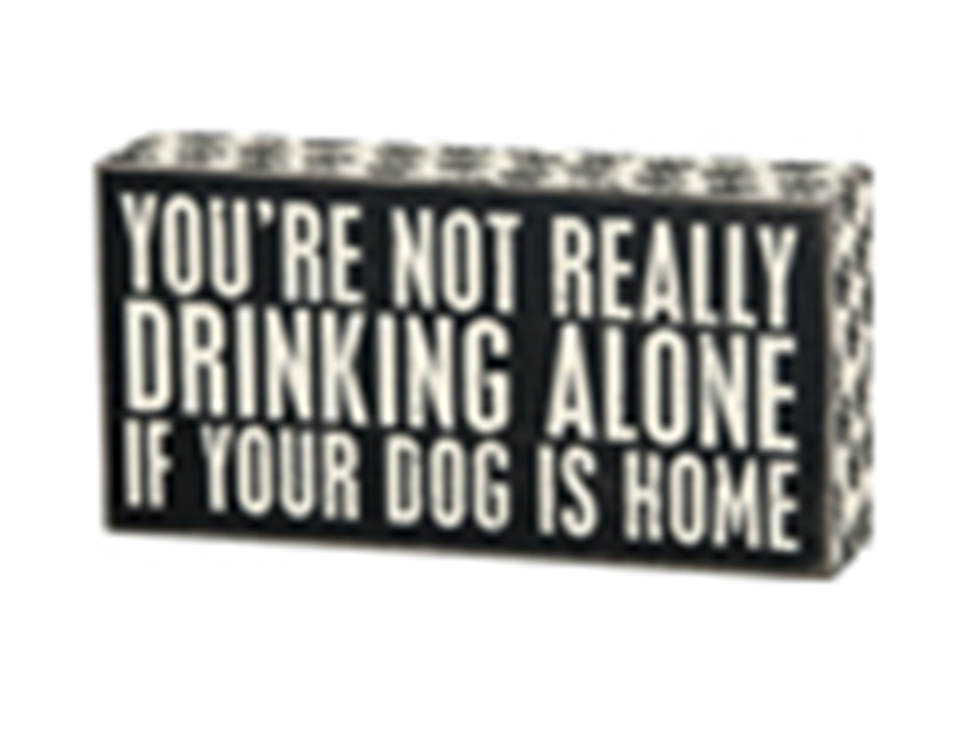 Drinking Alone Dog Is Home Sign 8X4""